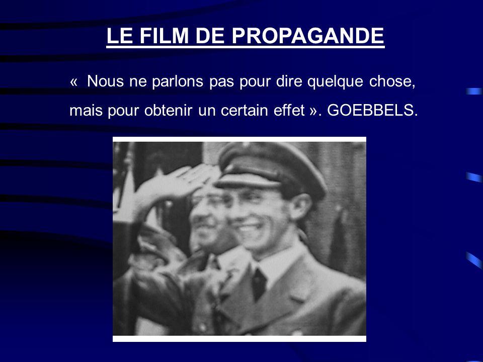 LE FILM DE PROPAGANDE Caractéristiques: 6- Manipulateur 7- Interprétation unique 8- Excluant toute critique
