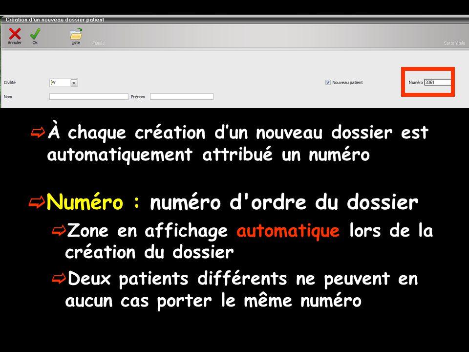  Numéro : numéro d ordre du dossier  Zone en affichage automatique lors de la création du dossier  Deux patients différents ne peuvent en aucun cas porter le même numéro  À chaque création d'un nouveau dossier est automatiquement attribué un numéro