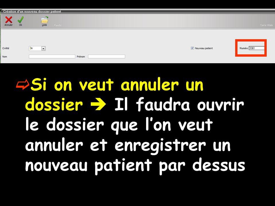  Si on veut annuler un dossier  Il faudra ouvrir le dossier que l'on veut annuler et enregistrer un nouveau patient par dessus