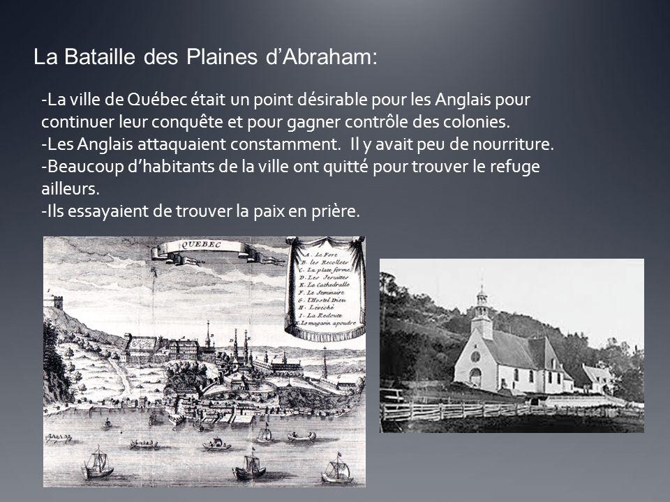 La Bataille des Plaines d'Abraham: -La ville de Québec était un point désirable pour les Anglais pour continuer leur conquête et pour gagner contrôle