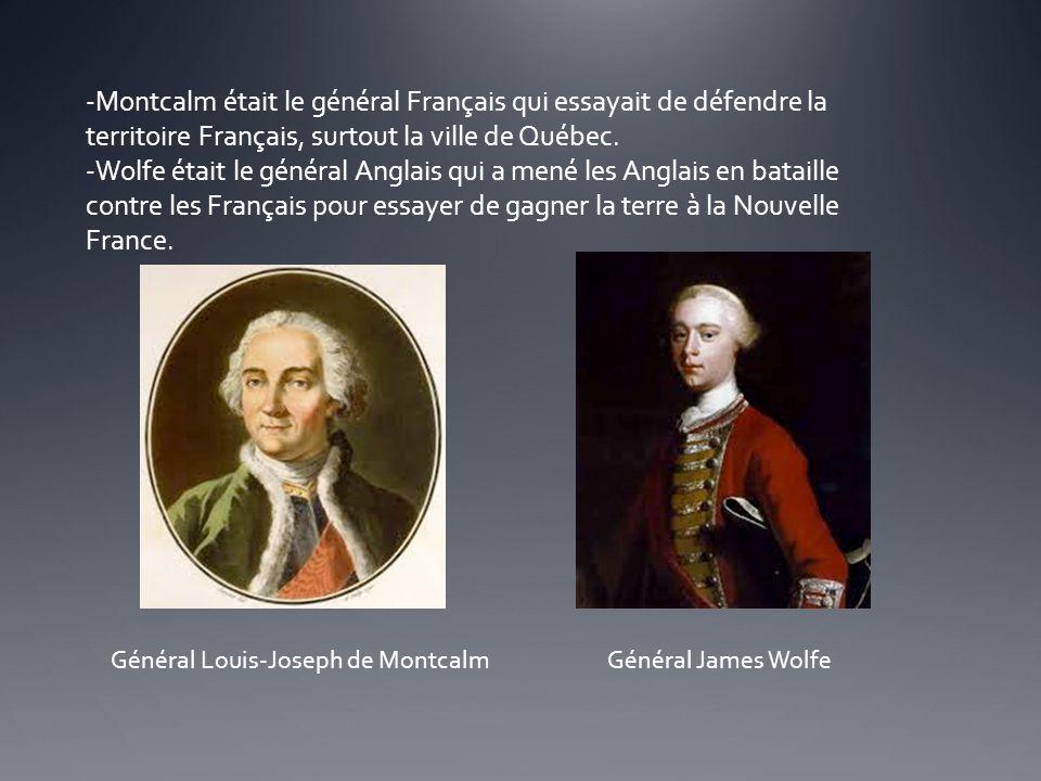 -Montcalm était le général Français qui essayait de défendre la territoire Français, surtout la ville de Québec. -Wolfe était le général Anglais qui a