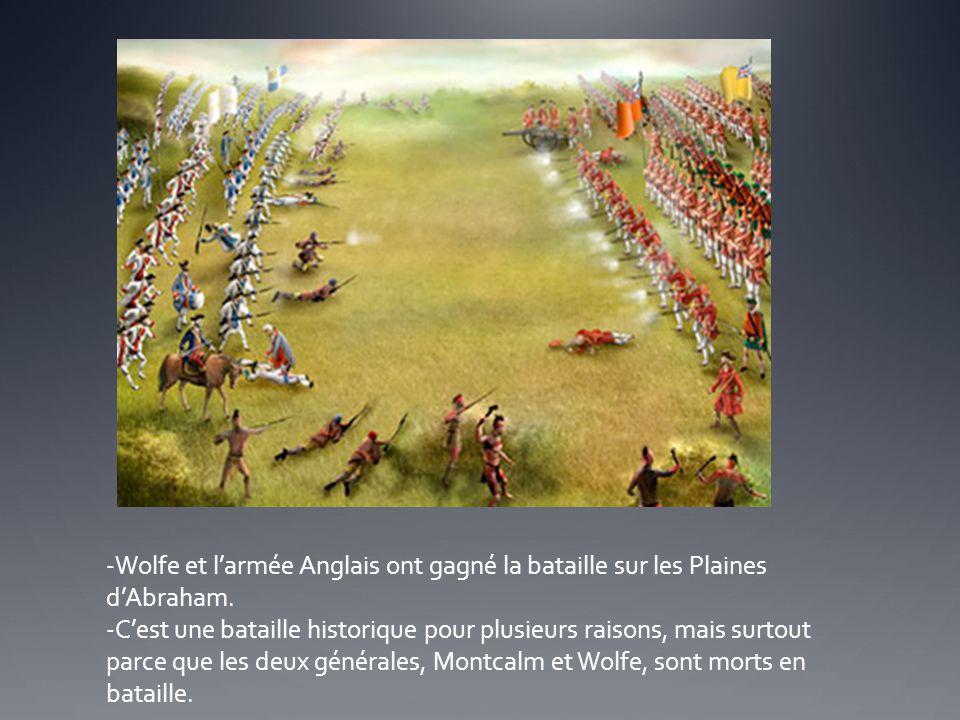 -Wolfe et l'armée Anglais ont gagné la bataille sur les Plaines d'Abraham. -C'est une bataille historique pour plusieurs raisons, mais surtout parce q