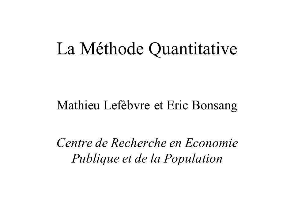 La Méthode Quantitative Mathieu Lefèbvre et Eric Bonsang Centre de Recherche en Economie Publique et de la Population