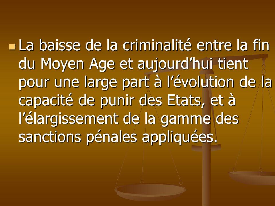  La baisse de la criminalité entre la fin du Moyen Age et aujourd'hui tient pour une large part à l'évolution de la capacité de punir des Etats, et à