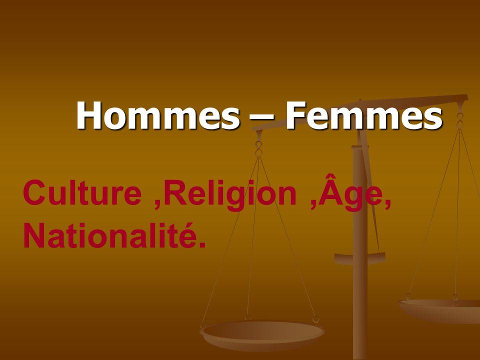Hommes – Femmes Culture,Religion,Âge, Nationalité.