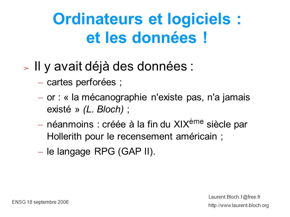 ENSG 18 septembre 2006 Laurent.Bloch.1@free.fr http://www.laurent-bloch.org Ordinateurs et logiciels : et les données .
