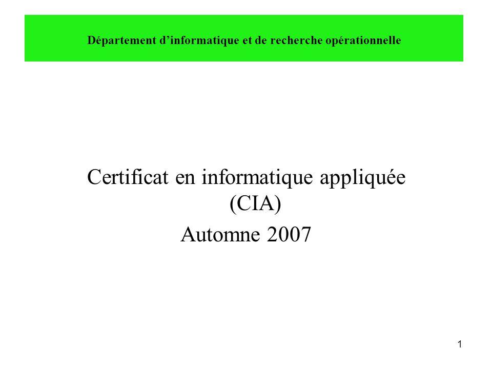1 Département d'informatique et de recherche opérationnelle Certificat en informatique appliquée (CIA) Automne 2007