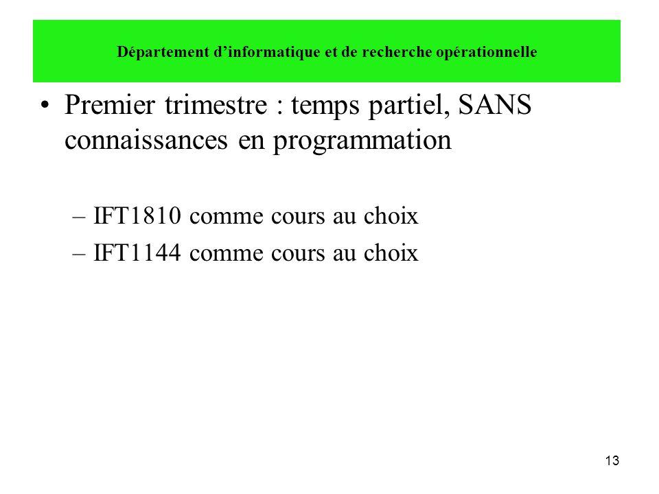 13 •Premier trimestre : temps partiel, SANS connaissances en programmation –IFT1810 comme cours au choix –IFT1144 comme cours au choix Département d'i