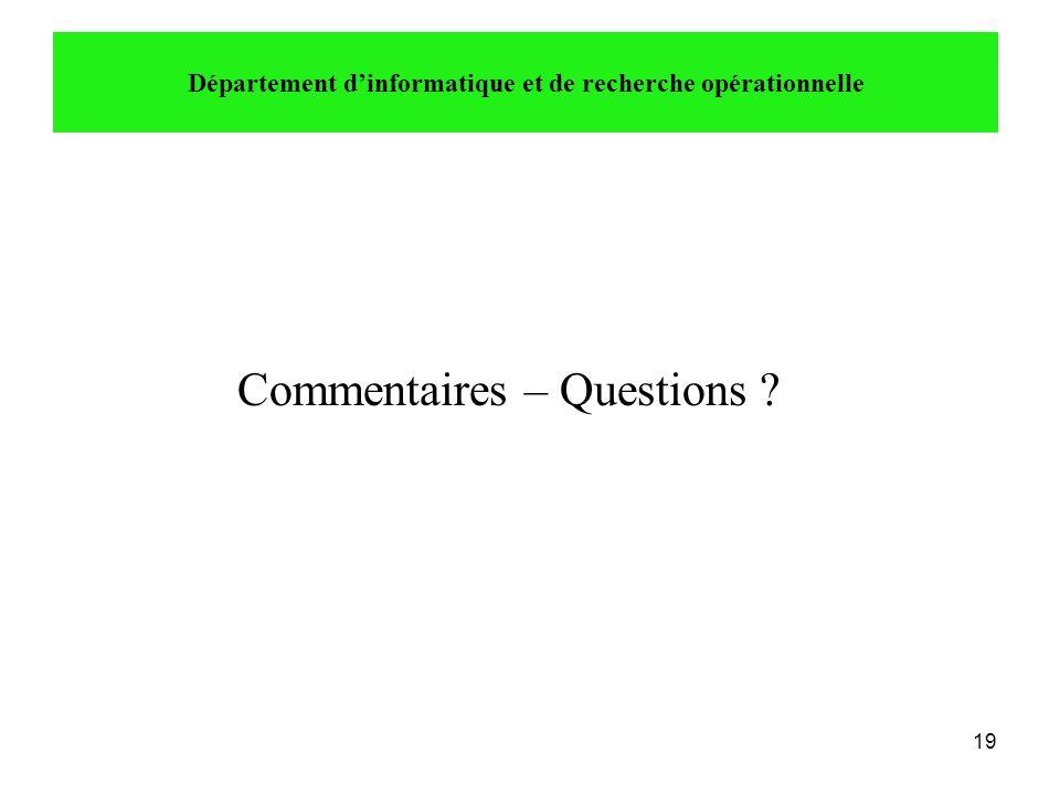 19 Commentaires – Questions ? Département d'informatique et de recherche opérationnelle