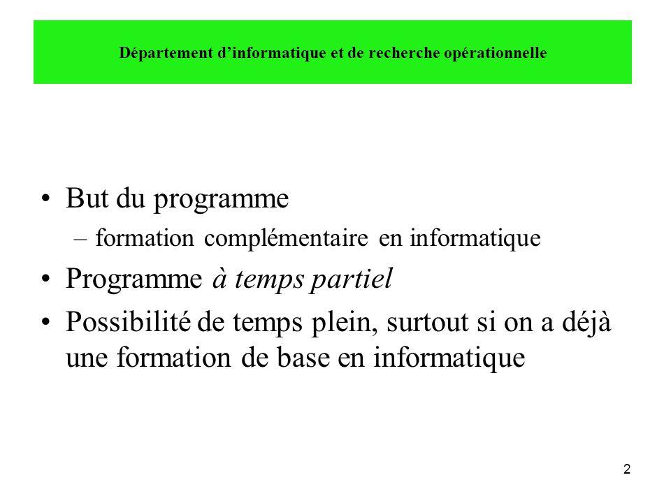 13 •Premier trimestre : temps partiel, SANS connaissances en programmation –IFT1810 comme cours au choix –IFT1144 comme cours au choix Département d'informatique et de recherche opérationnelle