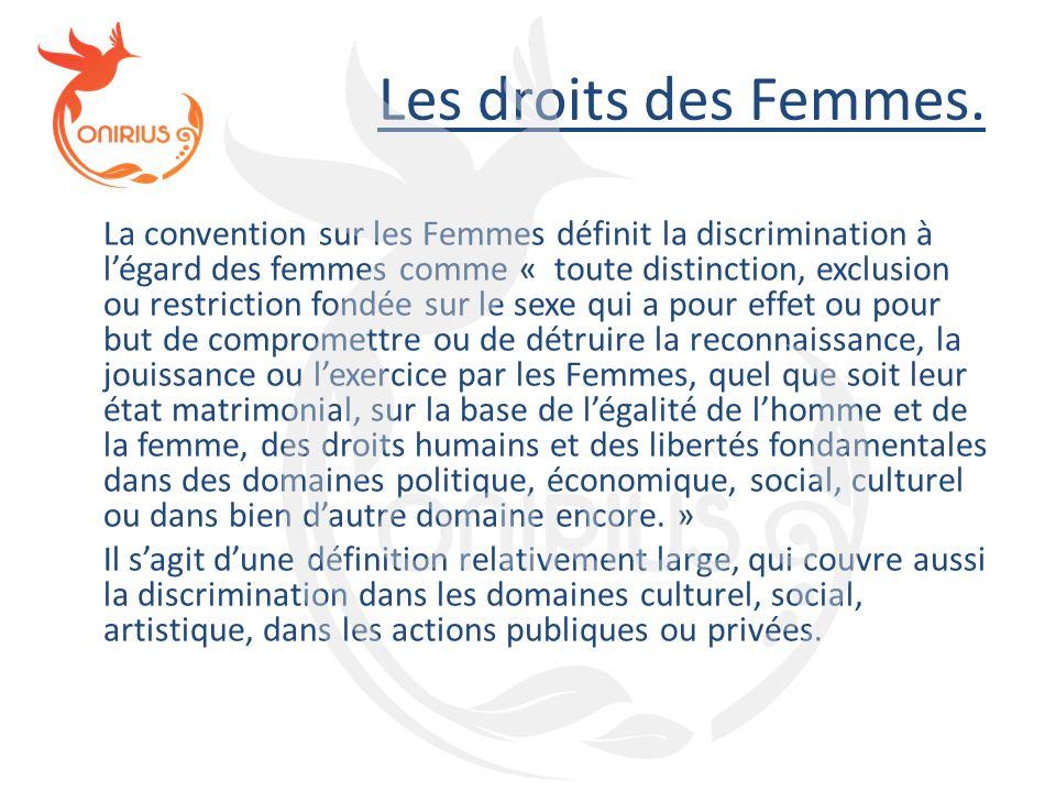 Les droits des Femmes. La convention sur les Femmes définit la discrimination à l'égard des femmes comme « toute distinction, exclusion ou restriction