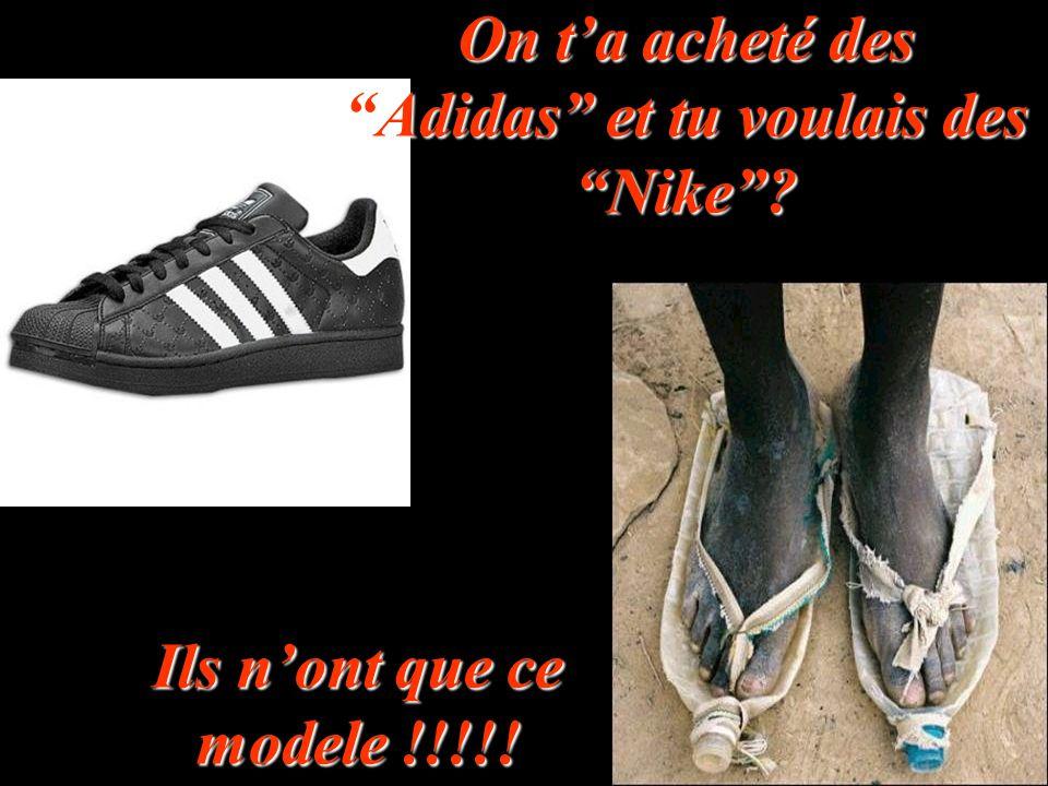 """On t'a acheté des """"Adidas"""" et tu voulais des """"Nike""""? Ils n'ont que ce modele !!!!!"""
