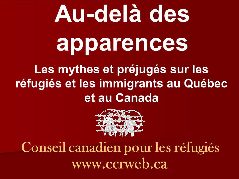 Conseil canadien pour les réfugiés www.ccrweb.ca Au-delà des apparences Les mythes et préjugés sur les réfugiés et les immigrants au Québec et au Canada