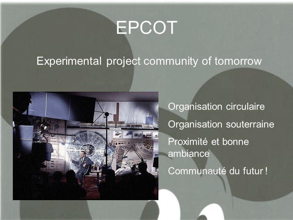EPCOT Experimental project community of tomorrow Organisation circulaire Organisation souterraine Proximité et bonne ambiance Communauté du futur !