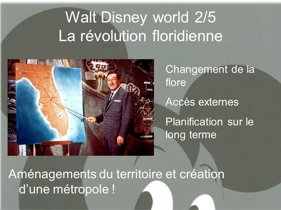 Walt Disney world 2/5 La révolution floridienne Aménagements du territoire et création d'une métropole ! Changement de la flore Accès externes Planifi