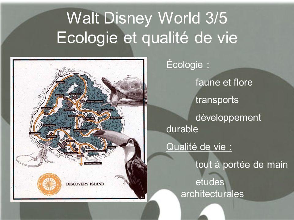 Walt Disney World 3/5 Ecologie et qualité de vie Écologie : faune et flore transports développement durable Qualité de vie : tout à portée de main etu