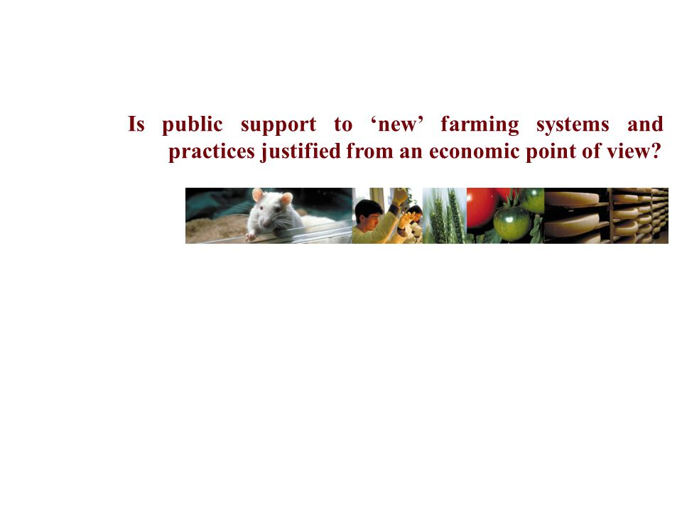 Is public support to 'new' farming systems and practices justified from an economic point of view.