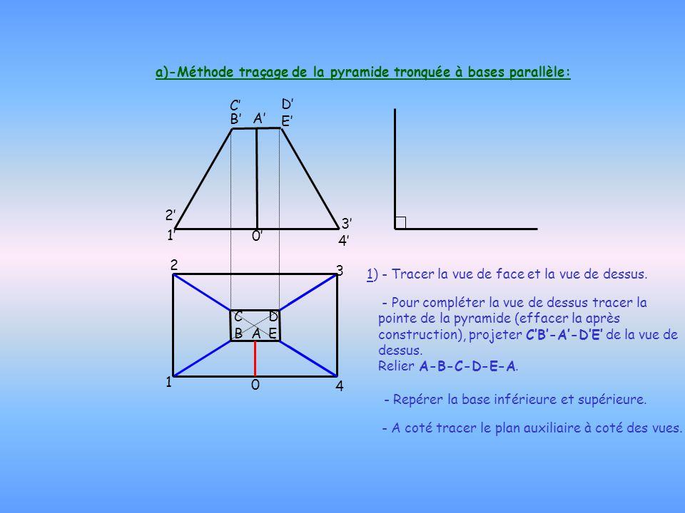 a)-Méthode traçage de la pyramide tronquée à bases parallèle: 1) - Tracer la vue de face et la vue de dessus. - Repérer la base inférieure et supérieu