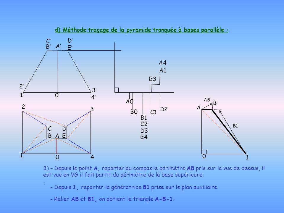 d) Méthode traçage de la pyramide tronquée à bases parallèle : 3) – Depuis le point A, reporter au compas le périmètre AB pris sur la vue de dessus, i