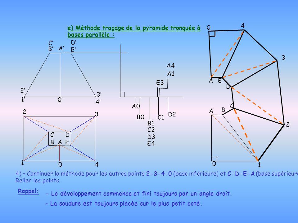 e) Méthode traçage de la pyramide tronquée à bases parallèle : 4) – Continuer la méthode pour les autres points 2-3-4-0 (base inférieure) et C-D-E-A (
