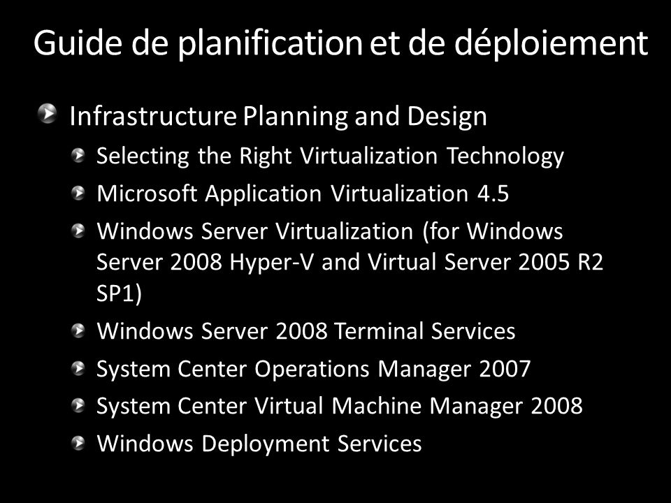 Guide de planification et de déploiement Infrastructure Planning and Design Selecting the Right Virtualization Technology Microsoft Application Virtua