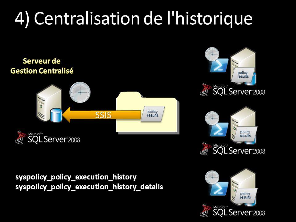 4) Centralisation de l'historique policy results syspolicy_policy_execution_history syspolicy_policy_execution_history_details policy results