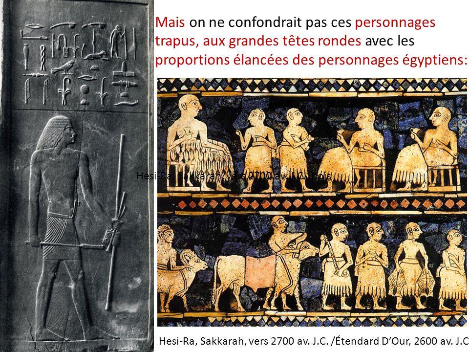 Mais on ne confondrait pas ces personnages trapus, aux grandes têtes rondes avec les proportions élancées des personnages égyptiens: Hesi-Ra, Sakkarah