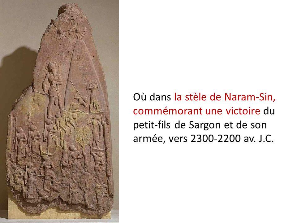 Où dans la stèle de Naram-Sin, commémorant une victoire du petit-fils de Sargon et de son armée, vers 2300-2200 av. J.C.