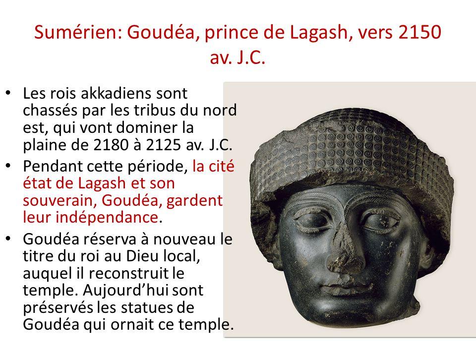 Sumérien: Goudéa, prince de Lagash, vers 2150 av. J.C. • Les rois akkadiens sont chassés par les tribus du nord est, qui vont dominer la plaine de 218