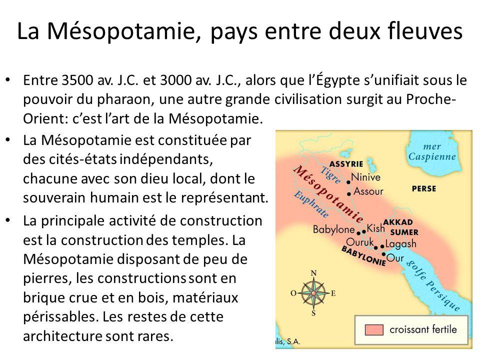 La Mésopotamie, pays entre deux fleuves • La Mésopotamie est constituée par des cités-états indépendants, chacune avec son dieu local, dont le souvera