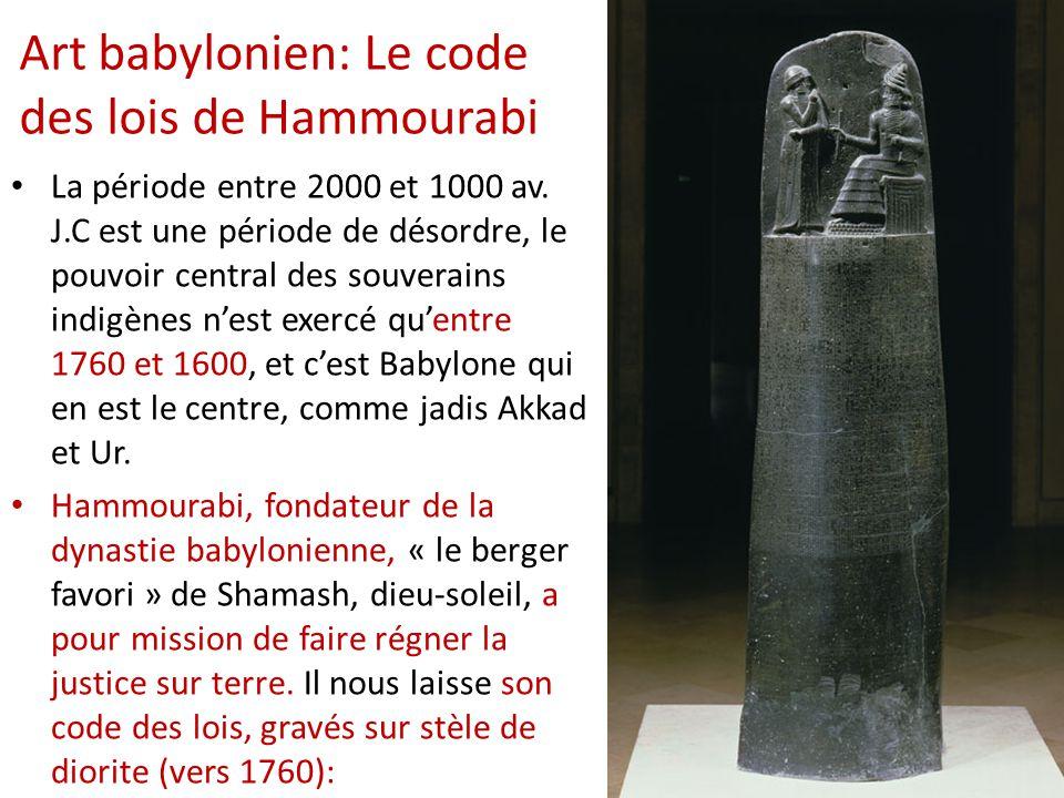Art babylonien: Le code des lois de Hammourabi • La période entre 2000 et 1000 av. J.C est une période de désordre, le pouvoir central des souverains