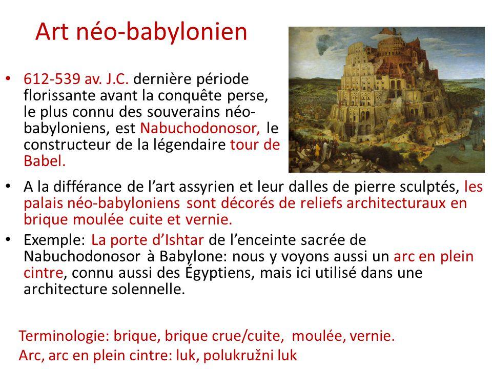 Art néo-babylonien • 612-539 av. J.C. dernière période florissante avant la conquête perse, le plus connu des souverains néo- babyloniens, est Nabucho