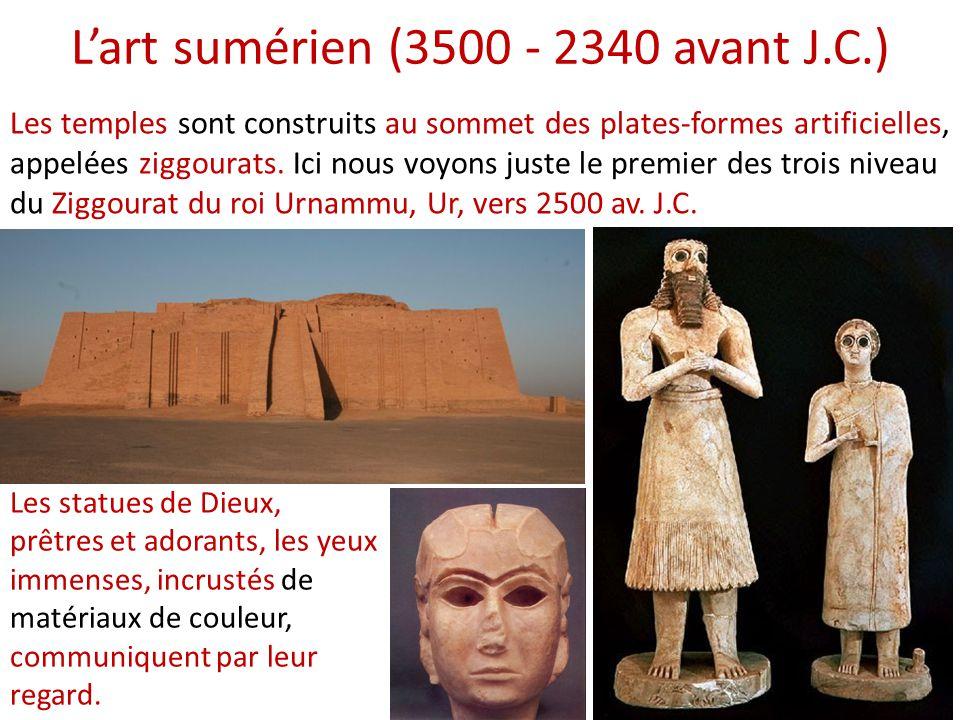 L'art sumérien (3500 - 2340 avant J.C.) Les statues de Dieux, prêtres et adorants, les yeux immenses, incrustés de matériaux de couleur, communiquent