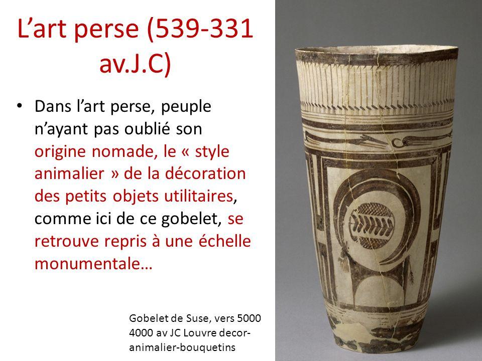 L'art perse (539-331 av.J.C) • Dans l'art perse, peuple n'ayant pas oublié son origine nomade, le « style animalier » de la décoration des petits obje