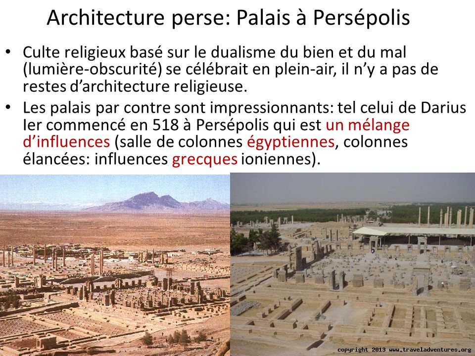 Architecture perse: Palais à Persépolis • Culte religieux basé sur le dualisme du bien et du mal (lumière-obscurité) se célébrait en plein-air, il n'y