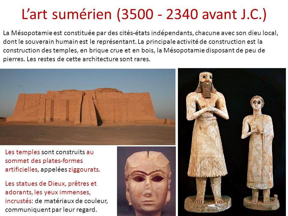 L'art sumérien (3500 - 2340 avant J.C.) Les temples sont construits au sommet des plates-formes artificielles, appelées ziggourats. Les statues de Die