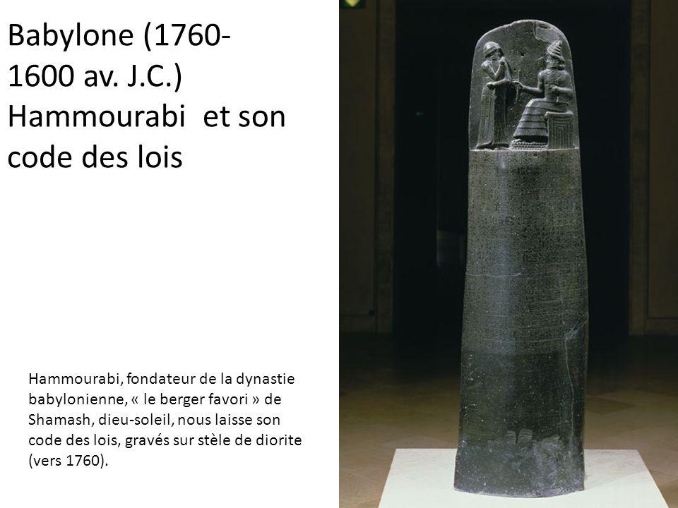 Babylone (1760- 1600 av. J.C.) Hammourabi et son code des lois Hammourabi, fondateur de la dynastie babylonienne, « le berger favori » de Shamash, die