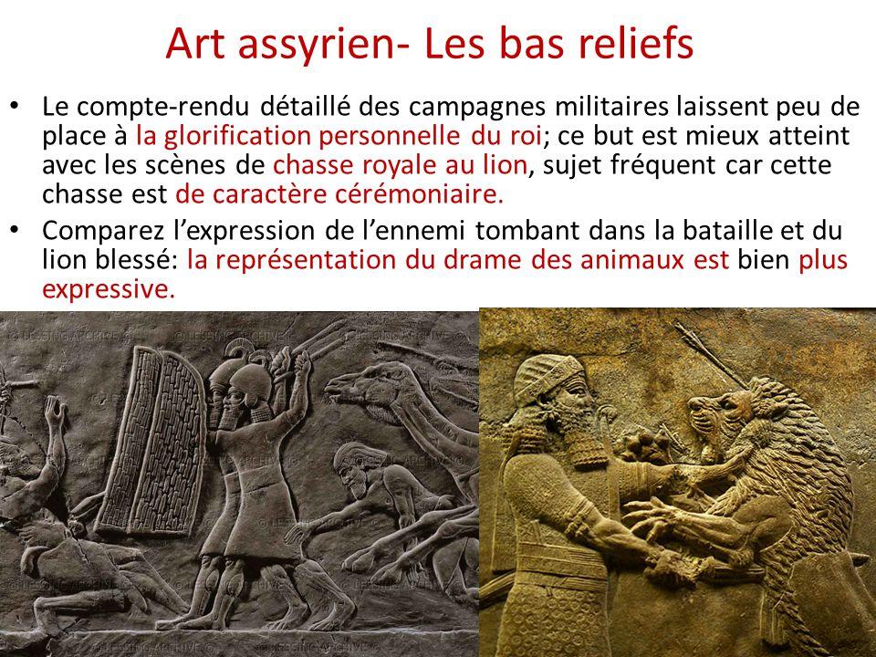 Art assyrien- Les bas reliefs • Le compte-rendu détaillé des campagnes militaires laissent peu de place à la glorification personnelle du roi; ce but