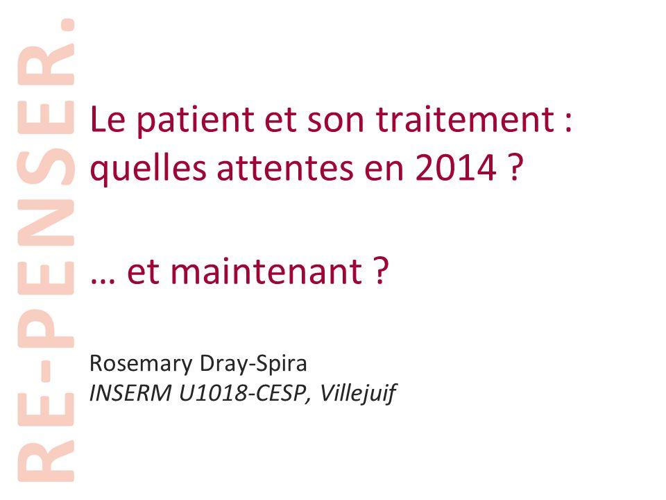 Rosemary Dray-Spira INSERM U1018-CESP, Villejuif Le patient et son traitement : quelles attentes en 2014 ? … et maintenant ?