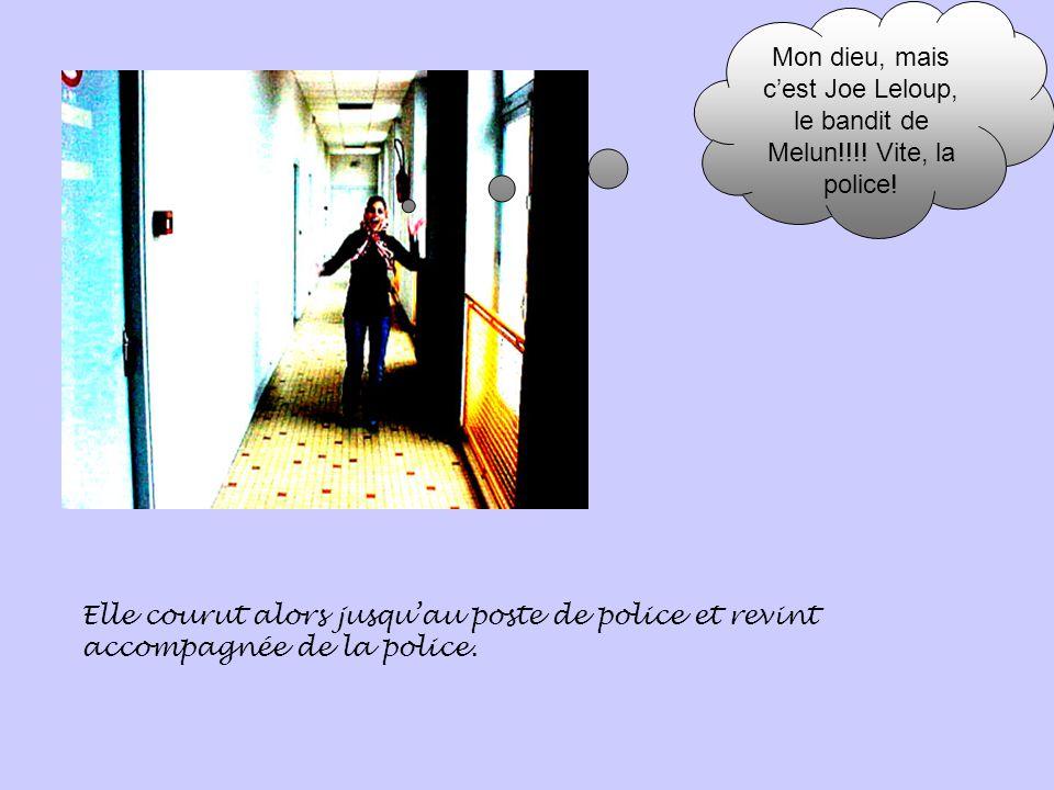 Mon dieu, mais c'est Joe Leloup, le bandit de Melun!!!.