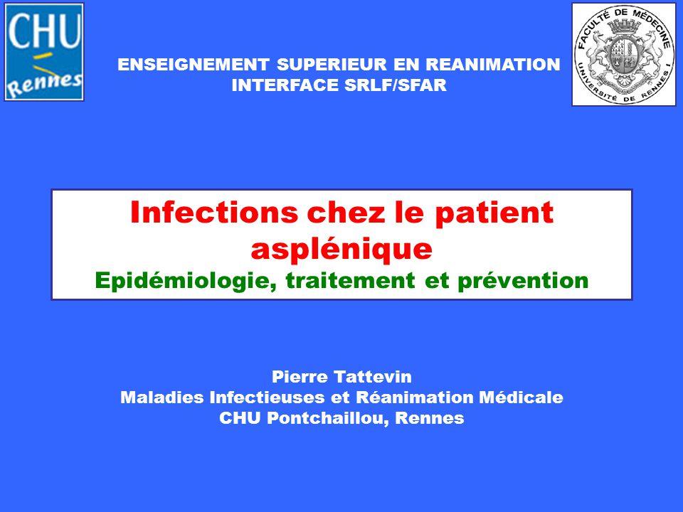 Infections chez le patient asplénique Epidémiologie, traitement et prévention Pierre Tattevin Maladies Infectieuses et Réanimation Médicale CHU Pontch