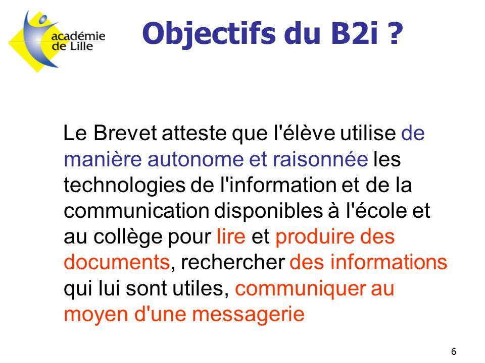 6 Objectifs du B2i ? Le Brevet atteste que l'élève utilise de manière autonome et raisonnée les technologies de l'information et de la communication d