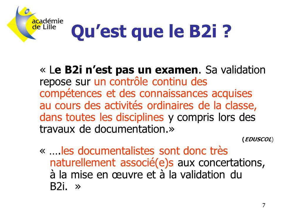 7 Qu'est que le B2i ? « Le B2i n'est pas un examen. Sa validation repose sur un contrôle continu des compétences et des connaissances acquises au cour