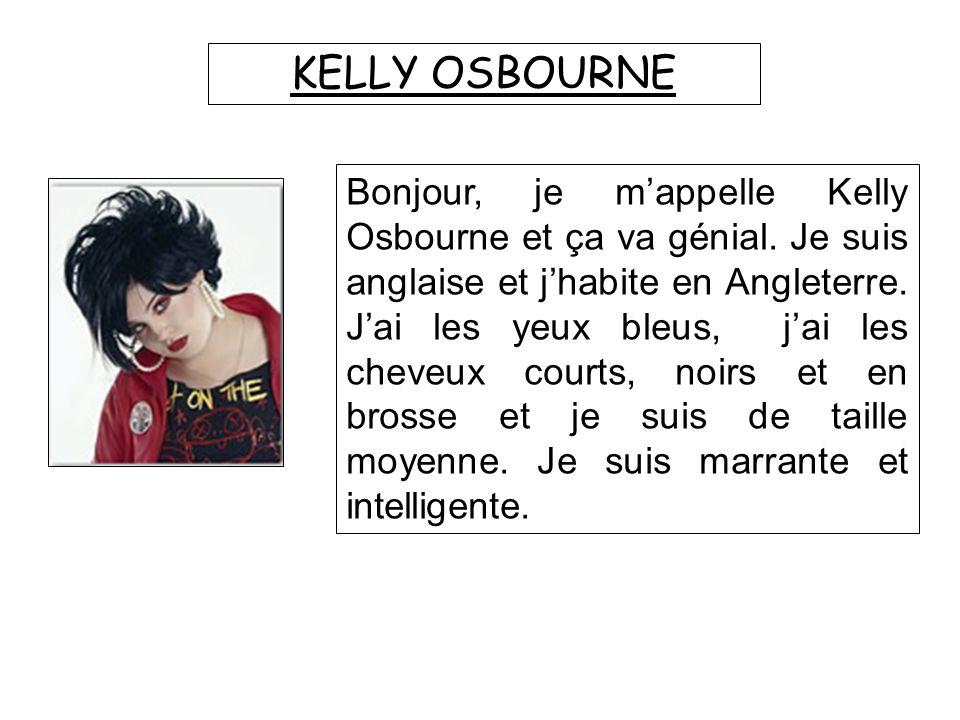 Bonjour, je m'appelle Kelly Osbourne et ça va génial.
