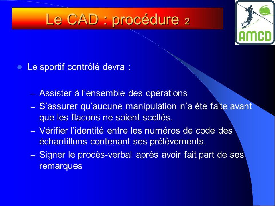  Le sportif contrôlé devra : – Assister à l'ensemble des opérations – S'assurer qu'aucune manipulation n'a été faite avant que les flacons ne soient scellés.