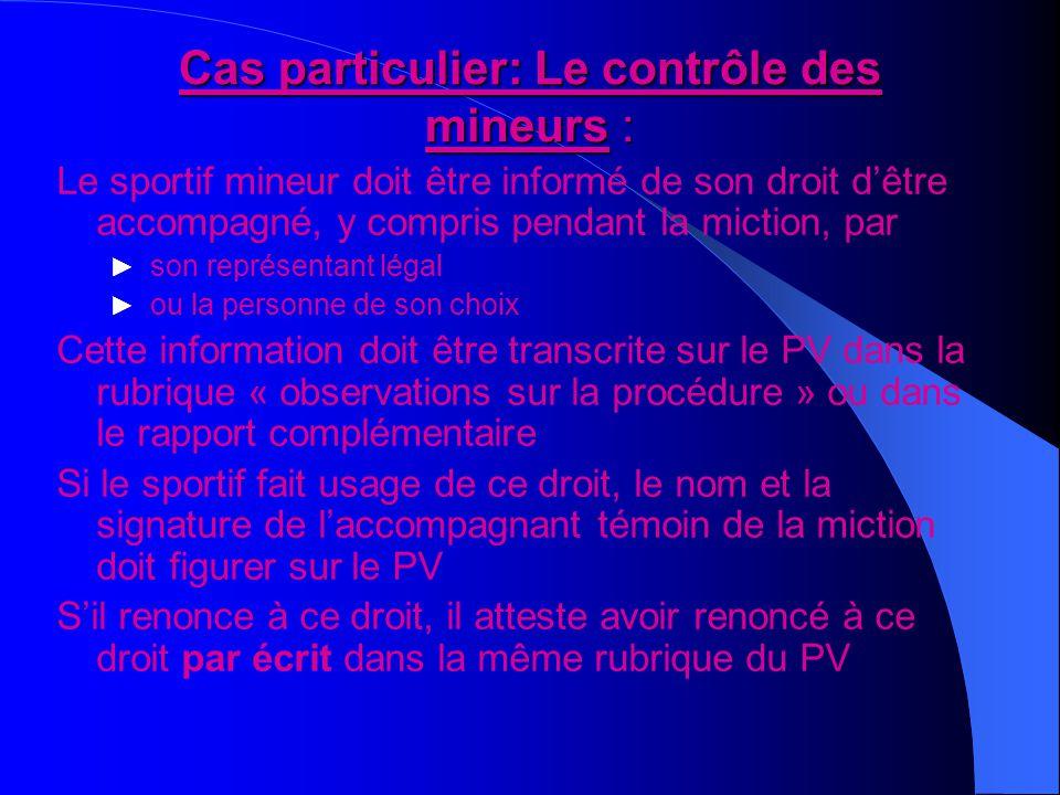 Cas particulier: Le contrôle des mineurs : Le sportif mineur doit être informé de son droit d'être accompagné, y compris pendant la miction, par ► son