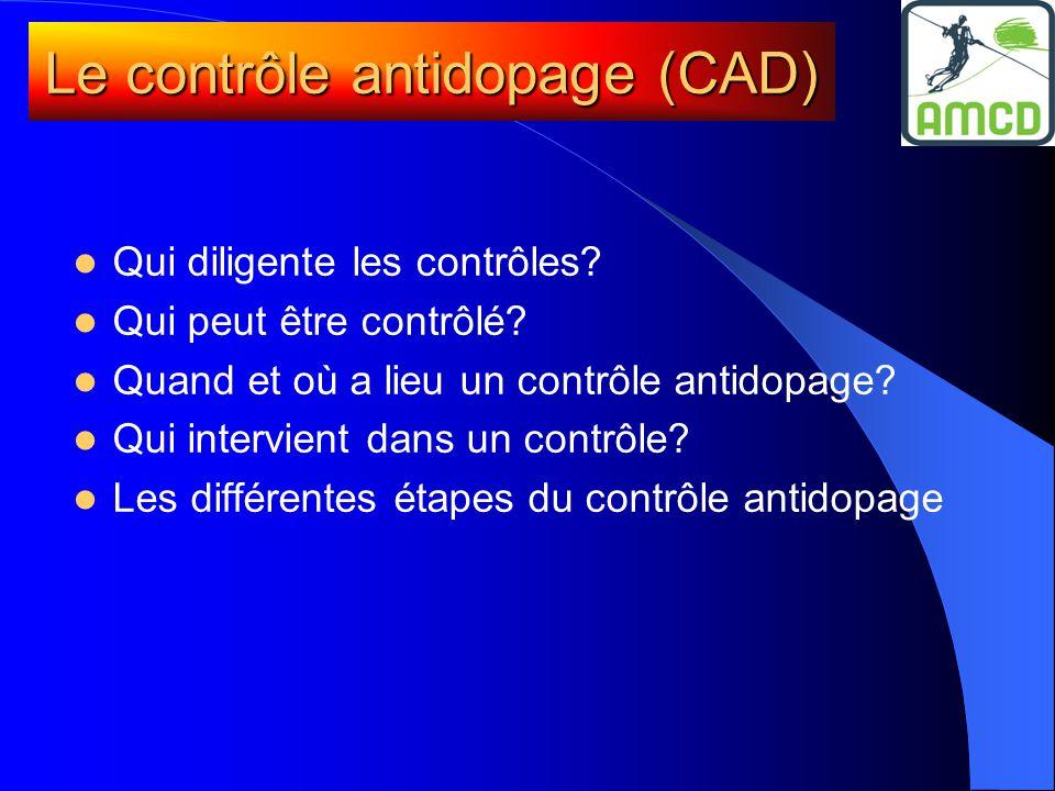 Le contrôle antidopage (CAD)  Qui diligente les contrôles?  Qui peut être contrôlé?  Quand et où a lieu un contrôle antidopage?  Qui intervient da