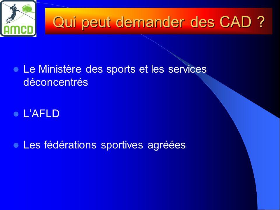  Le Ministère des sports et les services déconcentrés  L'AFLD  Les fédérations sportives agréées Qui peut demander des CAD ?