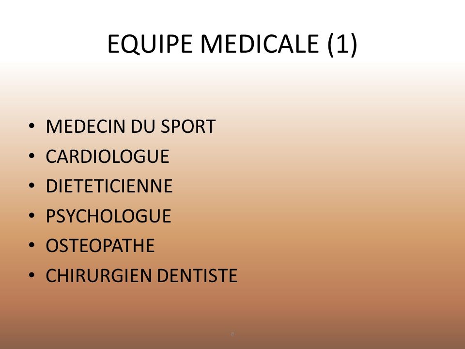 EQUIPE MEDICALE (1) • MEDECIN DU SPORT • CARDIOLOGUE • DIETETICIENNE • PSYCHOLOGUE • OSTEOPATHE • CHIRURGIEN DENTISTE a