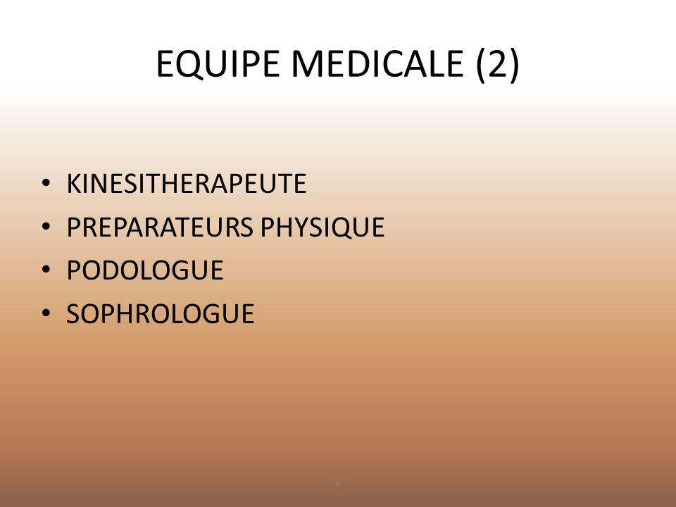 EQUIPE MEDICALE (2) • KINESITHERAPEUTE • PREPARATEURS PHYSIQUE • PODOLOGUE • SOPHROLOGUE a